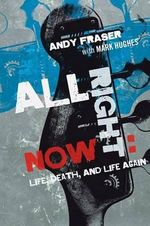 All Right Now : Life, Death, and Life Again - Andy Fraser