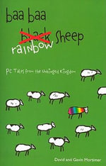 Baa Baa Rainbow Sheep : PC Tales from the Unhinged Kingdom - David Mortimer