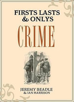 Firsts, Lasts and Onlys : Crime - Ian Harrison