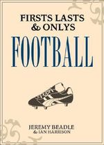 Firsts, Lasts and Onlys : Football - Ian Harrison