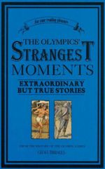 The Olympics' Strangest Moments : Extraordinary But True Stories from the History of the Olympic Games - Geoff Tibballs