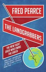 The Landgrabbers : The New Fight Over Who Owns the Earth - Fred Pearce