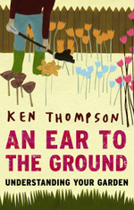 An Ear to the Ground : Understanding Your Garden - Ken Thompson