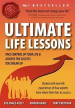 Ultimate Life Lessons : Take Control of Your Life...and Achieve the Success You Dream of - Eve Grace-Kelly