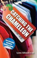 Catching the Chameleon : The Everyday Mistakes Retailers Make - Lynn Allison