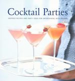 Cocktail Parties : Inspired Recipes and Party Ideas for Entertaining With Friends - Georgeanne Brennan