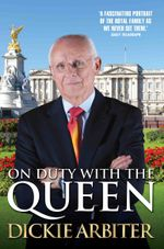 On Duty With the Queen : My Time as a Buckingham Palace Press Secretary - Dickie Arbiter