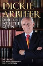 On Duty with the Queen : My Time as a Buckingham Palace Press Officer - Dickie Arbiter