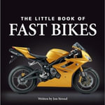 The Little Book of Fast Bikes - Jon Stroud