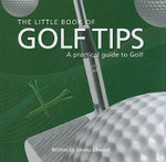 The Little Book of Golf Tips : A Practical Guide to Golf - Jezz Ellwood