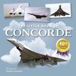 The Little Book of Concorde - David Curnock