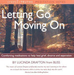 Letting Go, Moving on :  Comforting Meditations to Help Heal Grief, Divorce and Separation - Lucinda Drayton