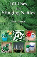 101 Uses for Stinging Nettles - Piers Warren