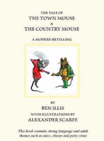 The Tale of the Town Mouse and the Country Mouse : A Modern Retelling - Ben Illis