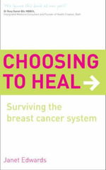 Choosing To Heal : Surviving the Breast Cancer System - Janet Edwards