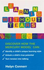 Learning Without Tears : Discover How The Mercury Model Can : Identify A Child's Unique Learning Style, Unlocks A Child's True Potential, Turn Tension Into Talking - Helyn Connerr