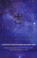Understanding the Future : A Survivor's Guide to Riding the Cosmic Wave : This Is What You Need to Know - Lyn Birkbeck
