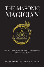 The Masonic Magician : The Life and Death of Count Cagliostro and His Egyptian Rite - Philippa Faulks