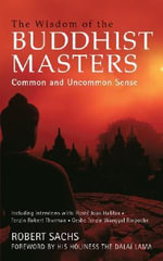 Wisdom of the Buddhist Masters : Common and Uncommon Sense - Robert Sachs