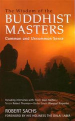 The Wisdom of the Buddhist Masters : Common and Uncommon Sense :  Common and Uncommon Sense - Robert Sachs