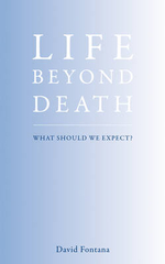 Life Beyond Death : The Nature of the Afterlife - David Fontana