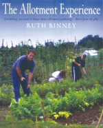 The Allotment Experience : Everything You Need to Know About Allotment Gardening - Direct from the Plot - Ruth Binney