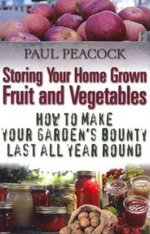 Storing Your Home Grown Fruit and Vegetables : How to Make Your Garden's Bounty Last All Year Round - Paul Peacock