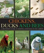 Chickens, Ducks and Bees : A Beginner's Guide to Keeping Livestock in the Garden - Paul Peacock