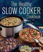 The Healthy Slow Cooker Cookbook - Sarah Flower