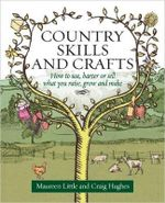 Country Skills and Crafts : How to Use, Barter or Sell What You Raise, Grow and Make - Maureen Little