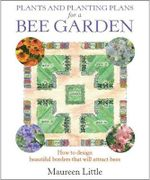 Plants and Planting Plans for a Bee Garden : How to Design Beauitful Borders That Will Attract Bees - Maureen Little
