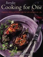 Everyday Cooking For One : Imaginative, Delicious and Healthy Recipes That Make Cooking for One ... Fun - Wendy Hobson