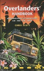 Overlanders' Handbook : Worldwide Route and Planning Guide (Car, 4wd, Van, Truck) - Chris Scott