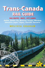 Trans-Canada Rail Guide : Practical Guide with 28 Maps to the Rail Route from Halifax to Vancouver & 10 Detailed City Guides - Melissa Graham