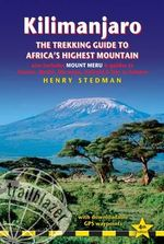 Kilimanjaro : The Trekking Guide to Africa's Highest Mountain : 4th Edition - Henry Stedman