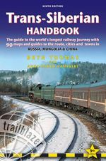 Trans-Siberian Handbook : Trans-Siberian, Trans-Mongolian, Trans-Manchurian and Siberian BAM Routes (Includes Guides to 25 Cities) : 9th Edition - Bryn Thomas
