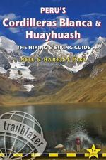 Peru's Cordilleras Blanca & Huayhuash - The Hiking & Biking Guide : Practical Guide with 50 Detailed Route Maps & Descriptions Covering 20 Hiking Trails & 30 Days of Paved & Dirt Road Cycle Touring - Harriet Pike