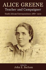 Alice Greene, Teacher and Campaigner : South African Correspondence 1887-1902 - Alice Greene