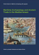 Maritime Archaeology and Ancient Trade in the Mediterranean : Oxford Centre for Maritime Archaeology Monograph Oxford Cent