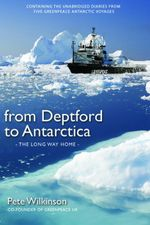 From Deptford to Antarctica : The Long Way Home - Pete Wilkinson
