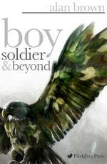 Boy Soldier and Beyond - Alan Brown