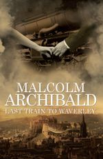 Last Train to Waverley - Malcolm Archibald