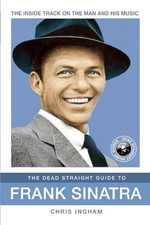 The Dead Straight Guide to Frank Sinatra : The Dead Straight Guides - Chris Ingham