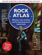 Rock Atlas UK & Ireland : 800 Great Music Locations and the Fascinating Stories Behind Them - David Roberts