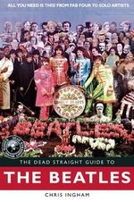 The Dead Straight Guide to the Beatles : Dead Straight Guides - Chris Ingham