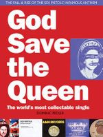 God Save the Queen: The World's Most Collectible Single : The Tale of the Sex Pistols' Infamous Anthem - Dominic Pedler