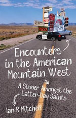 Encounters in the American Mountain West : A Sinner Amongst the Latter-day Saints - Ian R. Mitchell