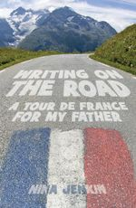 Writing On The Road : A Tour de France for My Father - Nina Jenkin