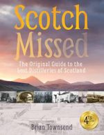 Scotch Missed : The Original Guide to the Lost Distilleries of Scotland - Brian Townsend