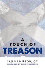 A Touch of Treason - Ian Hamilton Qc Tommy Sheridan